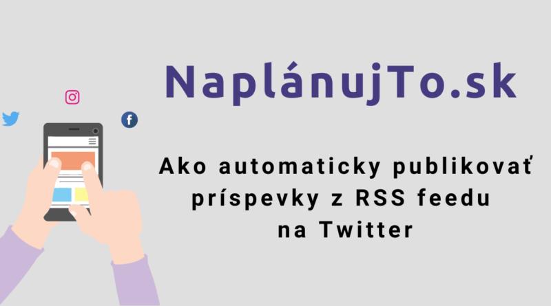 Ako automaticky publikovať príspevky z RSS feedu na Twitter